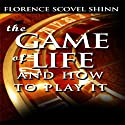 The Game of Life and How to Play It Audiobook by Florence Scovel Shinn Narrated by Dixie Glassman