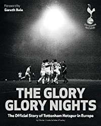 The Glory Glory Nights: The Complete History of Tottenham Hotspur in Europe
