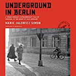 Underground in Berlin: A Young Woman's Extraordinary Tale of Survival in the Heart of Nazi Germany | Marie Jalowicz Simon,Anthea Bell - translator,Hermann Simon - foreword,Hermann Simon - afterword