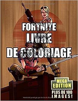 Fortnite Livre De Coloriage Mega Edition Edition Limitee