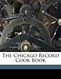 The Chicago Record Cook Book, , 1173243720