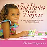 Tea Parties with a Purpose, Bobbie Wolgemuth, 1416572945