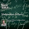The Modern Scholar: Mathematics Is Power Lecture by Professor William Bloch Narrated by Professor William Bloch