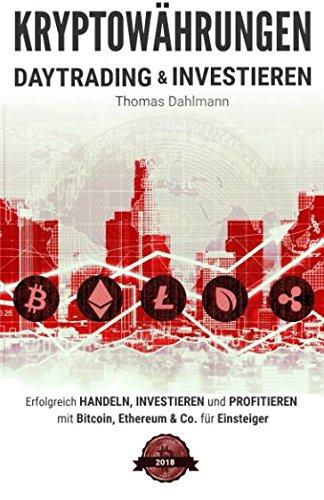 Download Kryptowährungen: Daytrading und Investieren: Erfolgreich handeln, investieren und profitieren mit Bitcoin, Ethereum & Co. für Einsteiger (German Edition) PDF