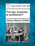 The law, business or Profession?, Julius Henry Cohen, 1240121830