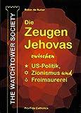 The Watchtower Society: Die Zeugen Jehovas zwischen US-Politik, Zionismus und Freimaurerei