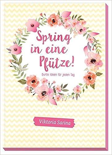 Spring in eine Pfütze: Bunte Ideen für jeden Tag von Viktoria Sarina