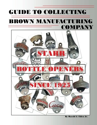 Guide to Collecting Brown Manufacturing Company STARR Bottle Openers Since 1925 -