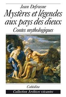 Mystères et légendes au pays des dieux : contes mythologiques, Defrasne, Jean