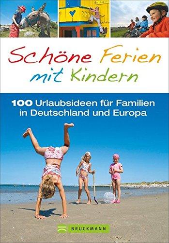 Familienreiseführer: Schöne Ferien mit Kindern. 100 Urlaubsideen für Familien in Deutschland und Europa in einem Reiseführer für den perfekten Familienurlaub; inkl. Niederlande und Italien