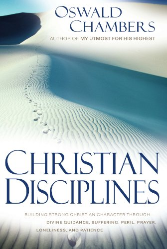 Christian Disciplines: Building Strong Character through Divine Guidance, Suffering, Peril, Prayer, Loneliness, and Patience