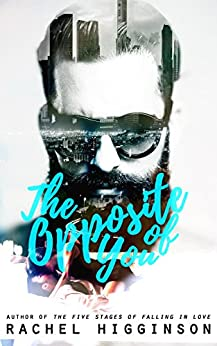 The Opposite of You (Opposites Attract Series Book 1) by [Higginson, Rachel]