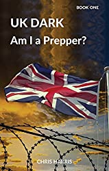 UK Dark: Am I a Prepper? Book One