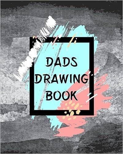 Dads Drawing Book: Bullet Grid Journal, 8 x 10, 150 Dot Grid Pages (sketchbook, journal, doodle)