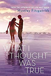 What I Thought Was True by Huntley Fitzpatrick (2014-04-15)