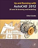 Up and Running with AutoCAD 2012: 2D and 3D Drawing and Modeling