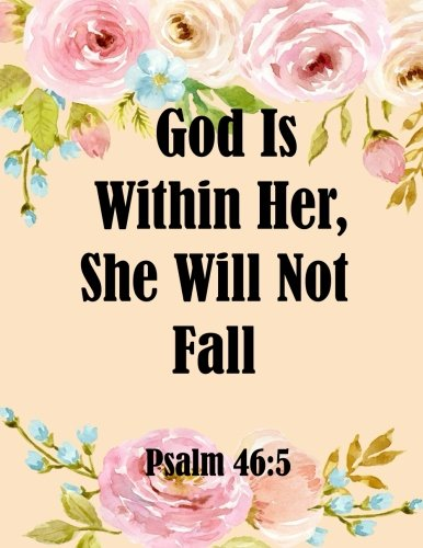 God Is Within Her, She Will Not Fall Psalm 46:5: Journal Notebook ,Quotes Journal, Quotes Notebook, Composition Book 100 Pages 8.5x11 (Volume 87) pdf