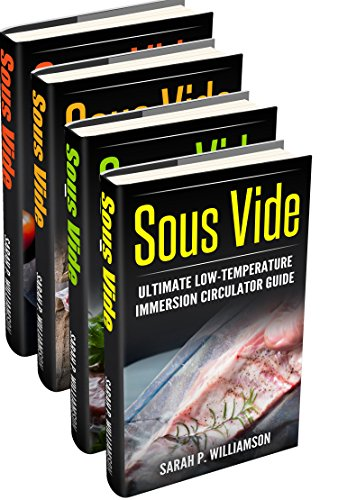 Sous Vide Master: Getting Started With Vacuum-Sealed Cooking, Delicious Recipes For Easy Cooking At Home, Modern Techniques for Perfect Cooking Through ... Ultimate Low-Temperature Immersion Circ by Sarah P. Williamson