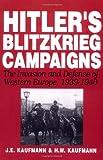 Hitler's Blitzkrieg Campaigns, H. W. Kaufmann and J. E. Kaufmann, 0306812169