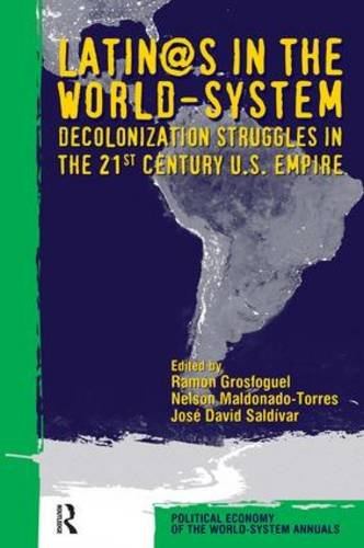 Latino/as in the World-system: Decolonization Struggles in the 21st Century U.S. Empire (Political Economy of the World-