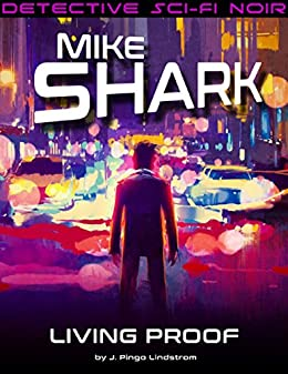 Mike Shark: Living Proof by [Lindstrom, J. Pingo]