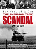 For Want of A Gun: The Sherman Tank Scandal of WWII
