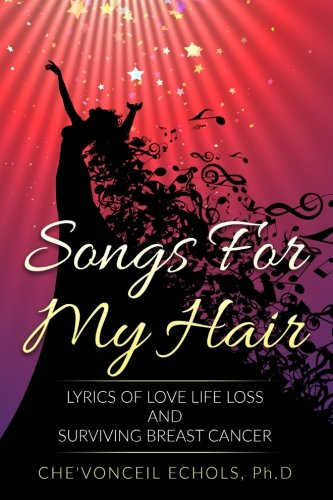 Songs For My Hair: Lyrics of Love Life Loss and Surviving Breast Cancer