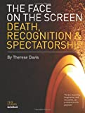 img - for The Face on the Screen: Death, Recognition and Spectatorship by Therese Davis (2003-12-01) book / textbook / text book
