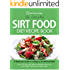 The Essential Sirt Food Diet Recipe Book: A Quick Start Guide To Cooking on The Sirt Food Diet! Over 100 Easy and Delicious Recipes to Burn Fat, Lose Weight, Get Lean and Feel Great!
