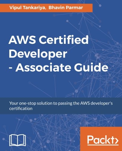 AWS Certified Developer - Associate Guide: Your one-stop solution to pass the AWS developer's certification