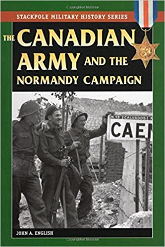 The Canadian Army & Normandy Campaign (Stackpole Military