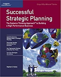 Successful Strategic Planning: The Systems Thinking Approach to Building a High Performance Business (Fifty-Minute)