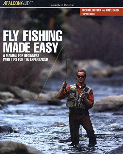 Fly Fishing Made Easy: A Manual For Beginners With Tips For The Experienced (Made Easy Series)