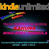 TEACH YOURSELF THE MAGICAL KAHUNA MIND-BODY FORMULA (The Mental Magic series)