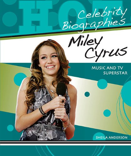 Miley Cyrus: Music and TV Superstar (Hot Celebrity Biographies)