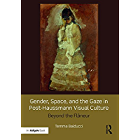 Gender, Space, and the Gaze in Post-Haussmann Visual Culture: Beyond the Flâneur (English Edition)