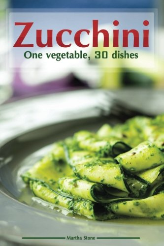 Zucchini: One vegetable, 30 dishes