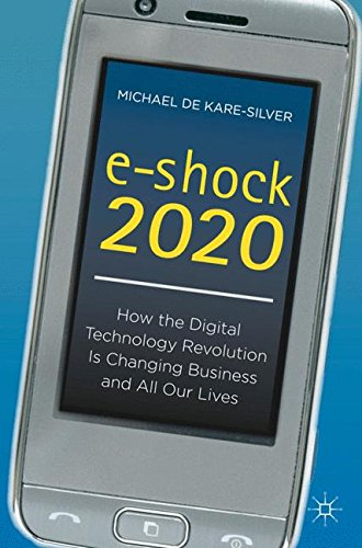 e-shock 2020: How the Digital Technology Revolution Is Changing Business and All Our Lives
