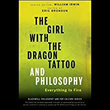 The Girl with the Dragon Tattoo and Philosophy: Everything Is Fire Audiobook by William Irwin (editor), Eric Bronson (editor) Narrated by David G. Roberts