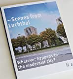 img - for Scenes from Luchtbal   Whatever happens to the modernist city? book / textbook / text book