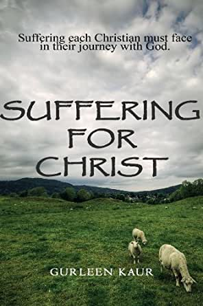 Suffering For Christ: Suffering each Christian must face ...