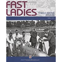 Fast Ladies: Female Racing Drivers 1888 to 1970