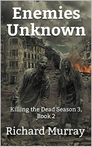 Enemies Unknown (Killing the Dead Book 14) by [Murray, Richard]