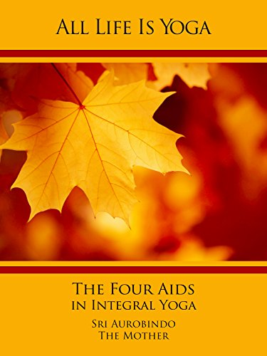 All Life Is Yoga: The Four Aids in Integral Yoga - Kindle ...