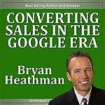 Converting Sales in the Google Era   Bryan Heathman