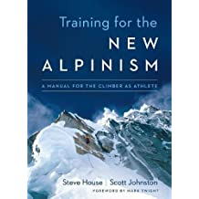 Training for the New Alpinism: A Manual for the Climber as Athlete