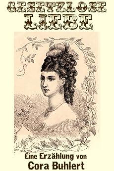 Gesetzlose Liebe (German Edition) por [Buhlert, Cora]