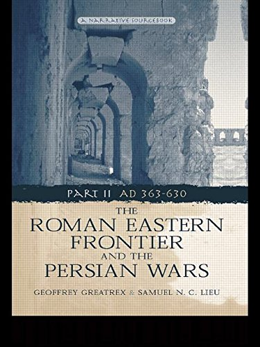 The Roman Eastern Frontier and the Persian Wars Part II AD 363-630