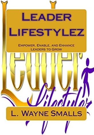 Leader Lifestylez: Empower, Enable and Enhance Leaders to Grow