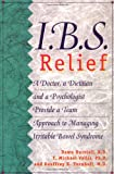 img - for I.B.S. Relief: A Doctor, a Dietitian, and a Psychologist Provide a Team Approach to Managing Irritable Bowel Syndrome book / textbook / text book
